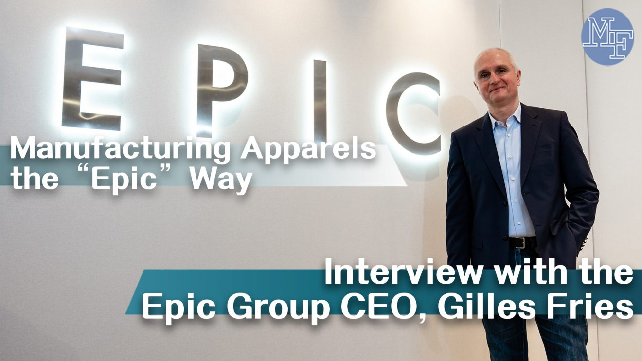 "[Vision for Sustainability] Manufacturing Apparels the ""Epic"" Way – Interview with the Epic Group's Group CEO, Gilles Fries"